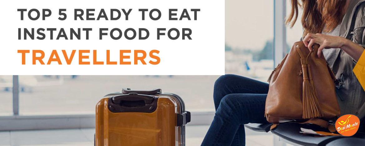Top 5 Ready to Eat Instant Food for Travellers