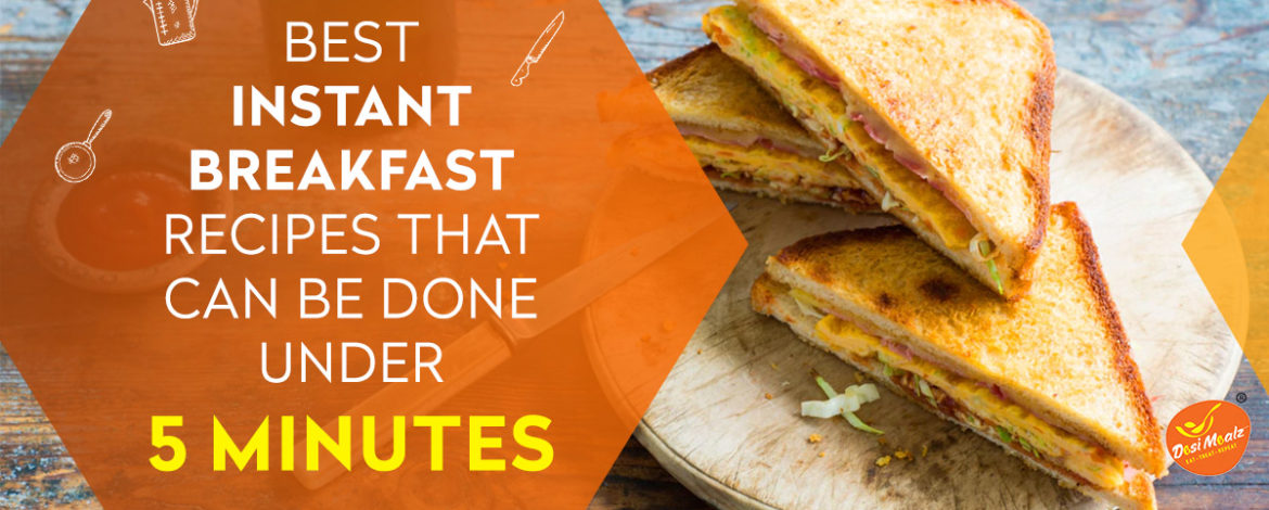 Best Instant Breakfast Recipes That Can Be Done Under 5 Minutes